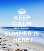 KEEP CALM BECAUSE   SUMMER IS   HERE ! - Personalised Poster A4 size