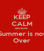 KEEP CALM Because  Summer is not Over - Personalised Poster A4 size