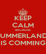 KEEP CALM BECAUSE SUMMERLAND  IS COMMING - Personalised Poster A4 size