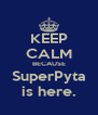 KEEP CALM BECAUSE SuperPyta is here. - Personalised Poster A4 size