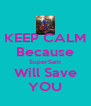 KEEP CALM Because SuperSam Will Save YOU - Personalised Poster A4 size