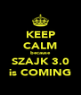 KEEP CALM because SZAJK 3.0 is COMING - Personalised Poster A4 size