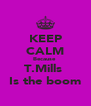 KEEP CALM Because  T.Mills  Is the boom - Personalised Poster A4 size