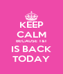 KEEP CALM BECAUSE T&T IS BACK TODAY - Personalised Poster A4 size
