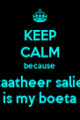 KEEP CALM because taatheer salie is my boeta - Personalised Poster A4 size