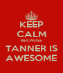 KEEP CALM BECAUSE TANNER IS AWESOME - Personalised Poster A4 size