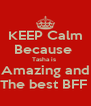 KEEP Calm Because  Tasha is  Amazing and The best BFF  - Personalised Poster A4 size
