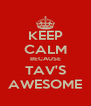 KEEP CALM BECAUSE TAV'S AWESOME - Personalised Poster A4 size