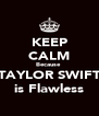 KEEP CALM Because  TAYLOR SWIFT is Flawless - Personalised Poster A4 size