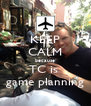 KEEP CALM because TC is  game planning - Personalised Poster A4 size