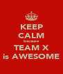 KEEP CALM because TEAM X is AWESOME - Personalised Poster A4 size
