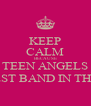 KEEP CALM BECAUSE TEEN ANGELS IS THE BEST BAND IN THE WORLD - Personalised Poster A4 size