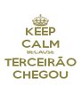 KEEP CALM BECAUSE  TERCEIRÃO  CHEGOU - Personalised Poster A4 size