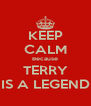 KEEP CALM Because TERRY IS A LEGEND - Personalised Poster A4 size