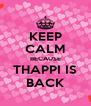 KEEP CALM BECAUSE THAPPI IS BACK - Personalised Poster A4 size