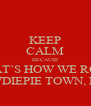 KEEP CALM BECAUSE THAT'S HOW WE ROLL IN PEWDIEPIE TOWN, BITCH! - Personalised Poster A4 size