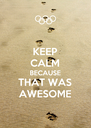 KEEP CALM BECAUSE THAT WAS AWESOME - Personalised Poster A4 size