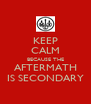 KEEP CALM BECAUSE THE AFTERMATH IS SECONDARY - Personalised Poster A4 size