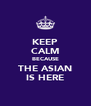 KEEP CALM BECAUSE THE ASIAN IS HERE - Personalised Poster A4 size