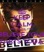 KEEP CALM BECAUSE THE BELIEVE TOUR STARTS TODAY - Personalised Poster A4 size