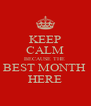 KEEP CALM BECAUSE THE  BEST MONTH  HERE - Personalised Poster A4 size