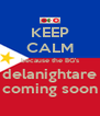 KEEP CALM because the BG's delanightare coming soon - Personalised Poster A4 size