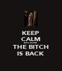 KEEP CALM BECAUSE THE BITCH IS BACK - Personalised Poster A4 size