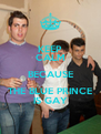 KEEP CALM BECAUSE THE BLUE PRINCE IS GAY - Personalised Poster A4 size