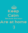 Keep  Calm  Because the boys  Are at home  :) - Personalised Poster A4 size