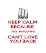 KEEP CALM BECAUSE  THE BUILDING CAN'T LOVE YOU BACK - Personalised Poster A4 size