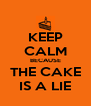 KEEP CALM BECAUSE THE CAKE IS A LIE - Personalised Poster A4 size