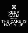 KEEP CALM because THE CAKE IS NOT A LIE - Personalised Poster A4 size