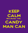 KEEP CALM BECAUSE THE  CANDY MAN CAN - Personalised Poster A4 size