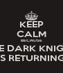 KEEP CALM BECAUSE THE DARK KNIGHT IS RETURNING - Personalised Poster A4 size
