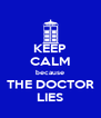 KEEP CALM because THE DOCTOR LIES - Personalised Poster A4 size