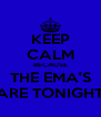 KEEP CALM BECAUSE THE EMA'S ARE TONIGHT - Personalised Poster A4 size