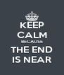 KEEP CALM BECAUSE THE END IS NEAR - Personalised Poster A4 size