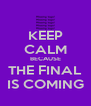 KEEP CALM BECAUSE THE FINAL IS COMING - Personalised Poster A4 size