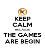 KEEP CALM BECAUSE THE GAMES ARE BEGIN - Personalised Poster A4 size