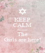 KEEP CALM Because The Girls are here! - Personalised Poster A4 size