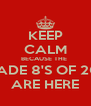 KEEP CALM BECAUSE THE  GRADE 8'S OF 2013 ARE HERE - Personalised Poster A4 size