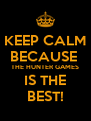KEEP CALM BECAUSE  THE HUNTER GAMES IS THE BEST! - Personalised Poster A4 size