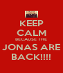 KEEP CALM BECAUSE THE JONAS ARE BACK!!!! - Personalised Poster A4 size
