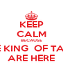KEEP CALM BECAUSE THE KING  OF TAUÁ ARE HERE - Personalised Poster A4 size