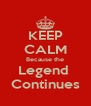 KEEP CALM Because the Legend  Continues - Personalised Poster A4 size