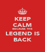 KEEP CALM BECAUSE THE LEGEND IS BACK - Personalised Poster A4 size