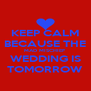 KEEP CALM BECAUSE THE MAD MISCHIEF WEDDING IS TOMORROW - Personalised Poster A4 size