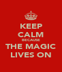 KEEP CALM BECAUSE THE MAGIC LIVES ON - Personalised Poster A4 size