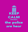 KEEP CALM because the police are hear - Personalised Poster A4 size