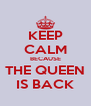KEEP CALM BECAUSE THE QUEEN IS BACK - Personalised Poster A4 size